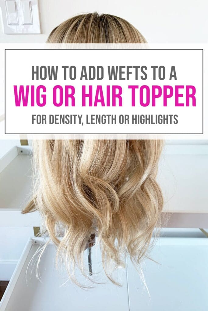 Adding Wefts to a Hair Topper or Wig, add length or highlights to a topper with wefts, how to add roots on hair wefts